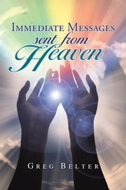 Immediate Messages Sent from Heaven ebook by Greg Belter
