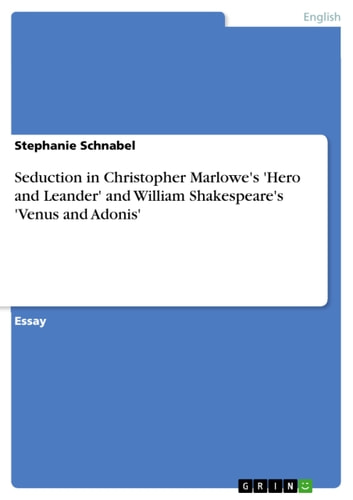 Seduction in Christopher Marlowe's 'Hero and Leander' and William Shakespeare's 'Venus and Adonis' ebook by Stephanie Schnabel