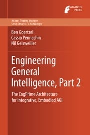 Engineering General Intelligence, Part 2 - The CogPrime Architecture for Integrative, Embodied AGI ebook by Ben Goertzel,Cassio Pennachin,Nil Geisweiller
