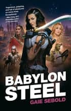 Babylon Steel ebook by Gaie Sebold