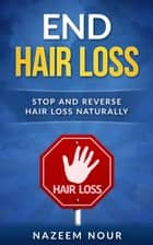 End Hair Loss ebook by Nazeem Nour