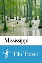 Mississippi (USA) Travel Guide - Tiki Travel ebook by Tiki Travel