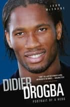 Didier Drogba - Portrait of a Hero ebook by John McShane