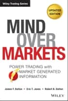 Mind Over Markets ebook by James F. Dalton,Eric T. Jones,Robert B. Dalton