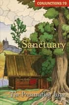 Sanctuary - The Preservation Issue ebook by Bradford Morrow, Diane Ackerman, Martine Bellen,...
