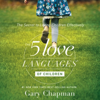 The 5 Love Languages of Children - The Secret to Loving Children Effectively audiobook by Gary Chapman,Ross Campbell