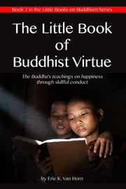 The Little Book of Buddhist Virtue ebook by Eric Van Horn