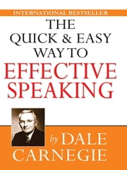 The Quick and Easy Way to Effective Speaking ebook by Dale Carnegie