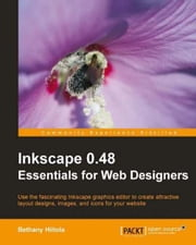 Inkscape 0.48 Essentials for Web Designers ebook by Bethany Hiitola