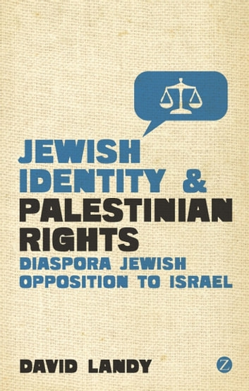 Jewish Identity and Palestinian Rights - Diaspora Jewish Opposition to Israel ebook by David Landy