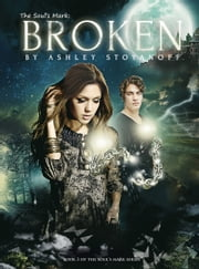 The Soul's Mark: BROKEN (The Soul's Mark, #3) ebook by Ashley Stoyanoff