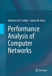 Performance Analysis of Computer Networks ebook by Matthew N.O. Sadiku,Sarhan M. Musa