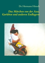 Das Märchen von der Asse, Gorleben und anderen Endlagern - - eine unendliche Geschichte - ebook by Kobo.Web.Store.Products.Fields.ContributorFieldViewModel