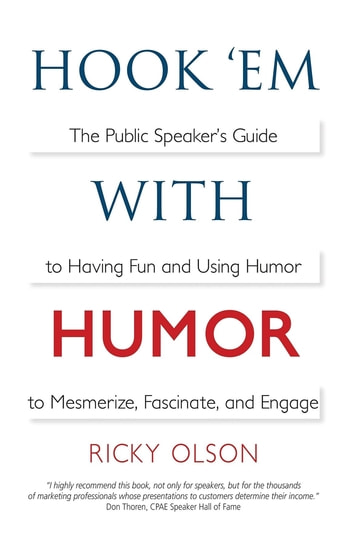 Hook 'em with Humor - The Public Speaker's Guide to Having Fun and Using Humor to Mesmerize, Fascinate, and Engage ebook by Ricky Olson