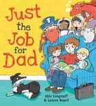 Just the Job for Dad ebook by Abie Longstaff