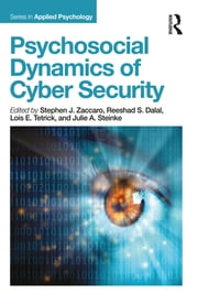 Psychosocial Dynamics of Cyber Security ebook by Stephen J Zaccaro,Reeshad S. Dalal,Lois E. Tetrick,Julie A. Steinke
