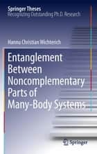 Entanglement Between Noncomplementary Parts of Many-Body Systems ebook by Hannu Christian Wichterich
