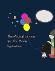 The Magical Balloon and the Moon ebook by DC Wilson