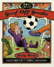 Goof-Off Goalie ebook by Betty Hicks,Adam McCauley