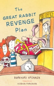 The Great Rabbit Revenge Plan ebook by Burkhard Spinnen,Siobhán Parkinson