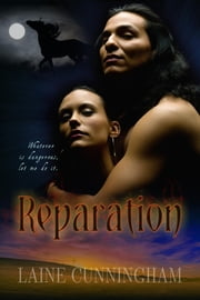 Reparation - A Novel of Love, Devotion and Danger ebook by Laine Cunningham