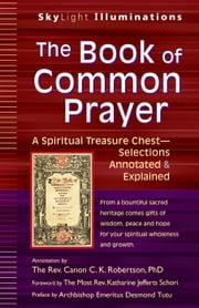 The Book of Common Prayer - A Spiritual Treasure Chest—Selections Annotated & Explained ebook by The Rev. Canon C. K. Robertson, PhD,he Most Rev. Katharine Jefferts Schori,Archbishop Emeritus Desmond Tutu