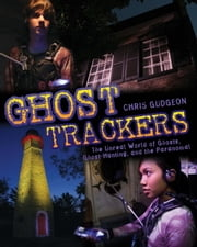 Ghost Trackers - The Unreal World of Ghosts, Ghost-Hunting, and the Paranormal ebook by Chris Gudgeon