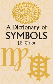 A Dictionary of Symbols ebook by J. E. Cirlot