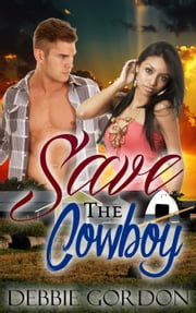 Save The Cowboy: BWWM Billionaire Cowboy Pregnancy Romance - Interracial WMBW First Time Contemporary ebook by Debbie Gordon