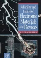 Reliability and Failure of Electronic Materials and Devices ebook by Milton Ohring