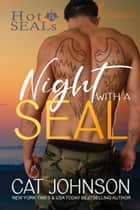Night with a SEAL - a Navy SEAL Romance ebook by Cat Johnson