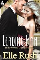 Leading Man ebook by Elle Rush