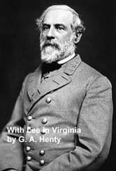 With Lee in Virginia, A Story of the American Civil War ebook by G. A. Henty
