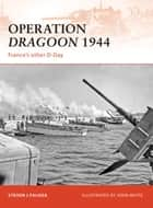Operation Dragoon 1944 - France's other D-Day ebook by Steven J. Zaloga, John White