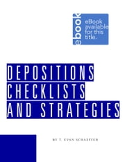 Deposition Checklists & Strategies ebook by T. Evan Schaeffer