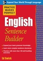 Practice Makes Perfect English Sentence Builder eBook von Ed Swick