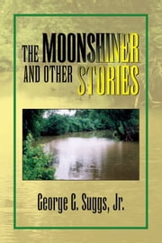 THE MOONSHINER AND OTHER STORIES ebook by George G. Suggs, Jr.