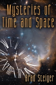 MYSTERIES OF TIME AND SPACE ebook by Brad Steiger