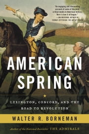 American Spring - Lexington, Concord, and the Road to Revolution ebook by Walter R. Borneman