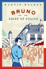 Bruno, Chief of Police - A Novel of the French Countryside [1] ebook by Martin Walker