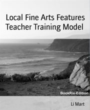 Local Fine Arts Features Teacher Training Model ebook by Li Mart