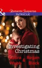 Investigating Christmas (Mills & Boon Intrigue) (Colby Agency: Family Secrets, Book 3) ebook by Debra & Regan Webb & Black