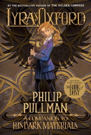 Lyra's Oxford: His Dark Materials ebook by Philip Pullman, John Lawrence