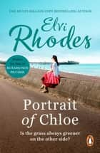 Portrait Of Chloe - a heartening and uplifting story of a girl seeking her fortune from multi-million copy seller Elvi Rhodes ebook by