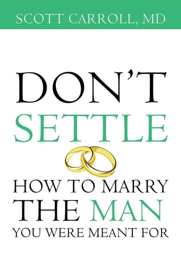 Don'T Settle - How to Marry the Man You Were Meant For ebook by Scott Carroll MD