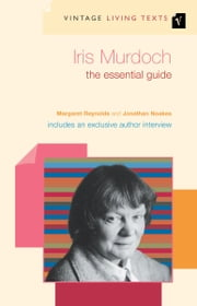 Iris Murdoch - The Essential Guide ebook by Margaret Reynolds,Jonathan Noakes