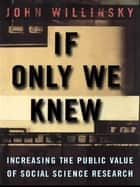 If Only We Knew ebook by John Willinsky