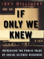 If Only We Knew - Increasing The Public Value of Social Science Research ebook by John Willinsky