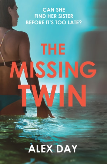 The Missing Twin: A gripping debut psychological thriller with a killer twist ebook by Alex Day