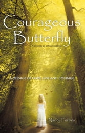 Courageous Butterfly - A journey to self-acceptance A message of hope, love and courage. ebook by Nancy Forbes